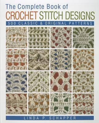 The Complete Book of Crochet Stitch Designs By Schapper, Linda P.